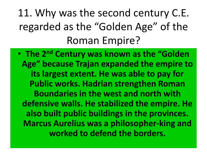 "11. Why was the second century C.E. regarded as the ""Golden Age"" of the Roman Empire?"