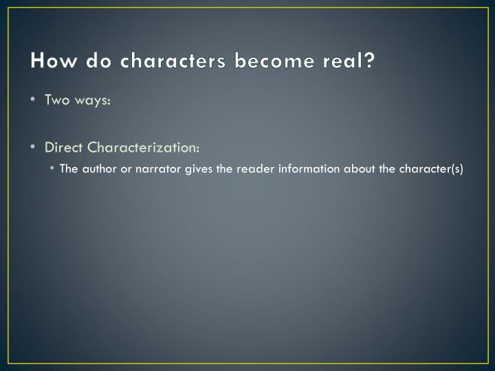 How do characters become real