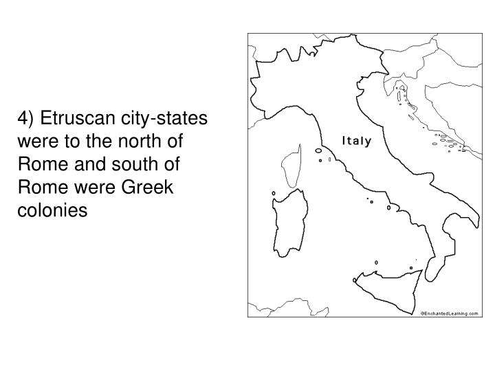 4) Etruscan city-states were to the north of Rome and south of Rome were Greek colonies