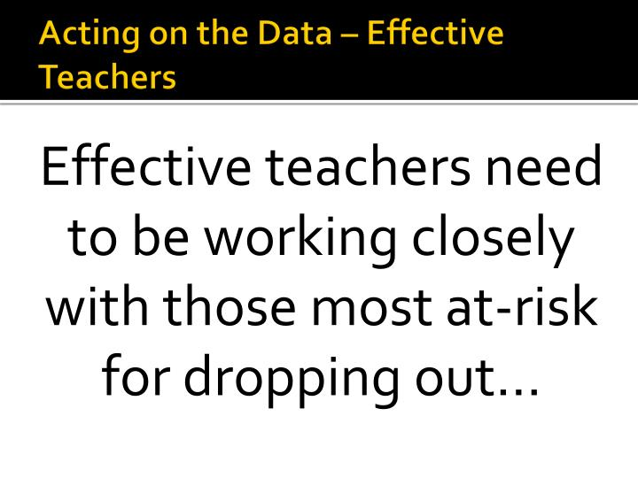 Acting on the Data – Effective Teachers