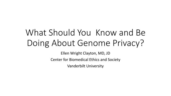 What should you know and be doing about genome privacy