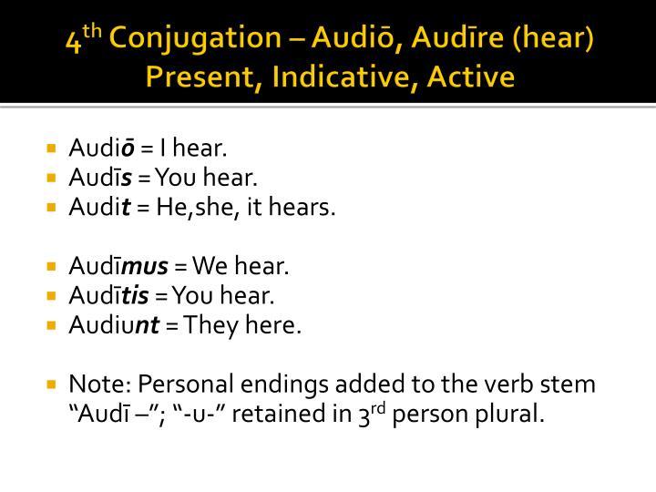 4 th conjugation audi aud re hear present indicative active