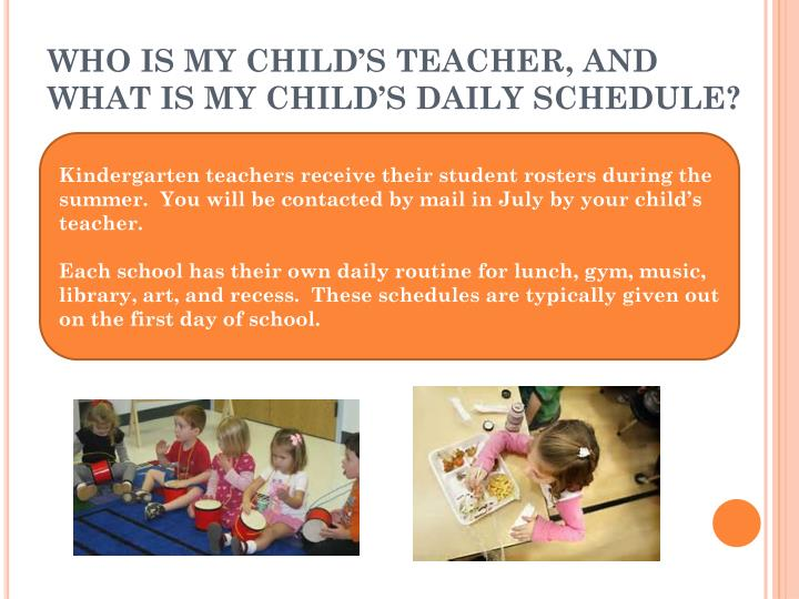 WHO IS MY CHILD'S TEACHER, AND WHAT IS MY CHILD'S DAILY SCHEDULE?