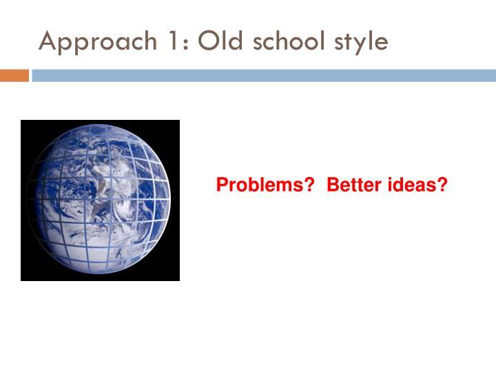 Approach 1: Old school style