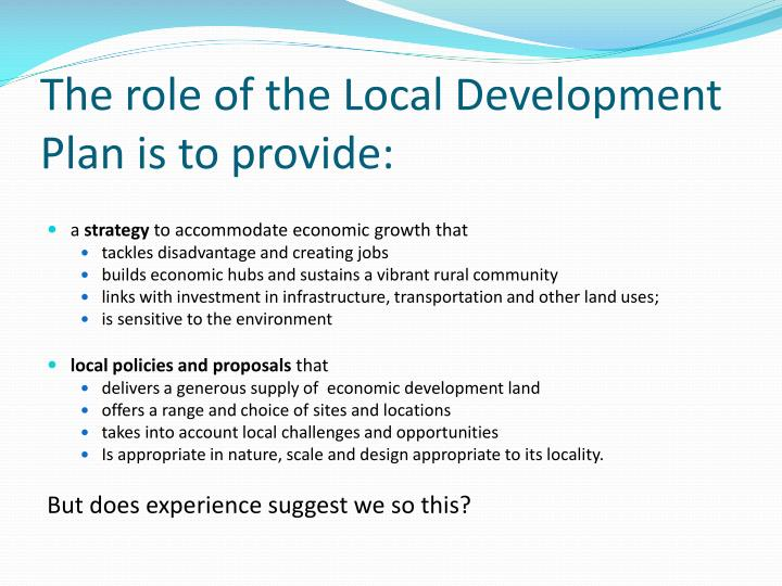 The role of the local development plan is to provide