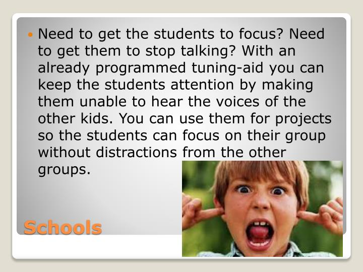 Need to get the students to focus? Need to get them to stop talking? With an already programmed tuning-aid you can keep the students attention by making them unable to hear the voices of the other kids. You can use them for projects so the students can focus on their group without distractions from the other groups.