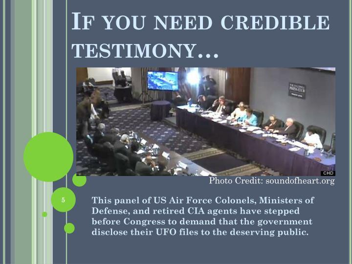 If you need credible testimony…