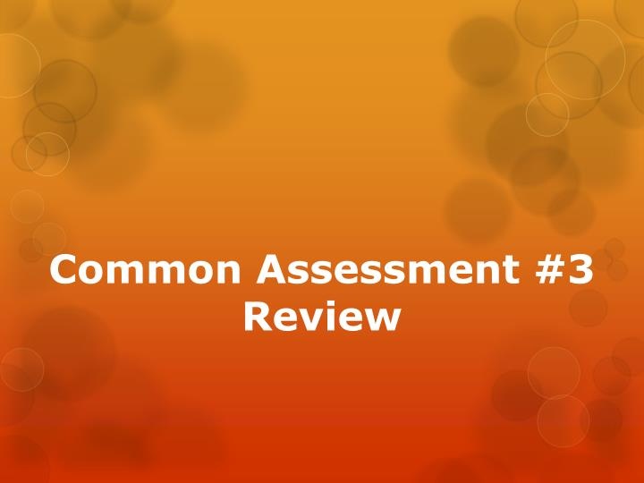 common assessment 3 review