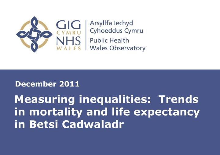 measuring inequalities trends in mortality and life expectancy in betsi cadwaladr n.