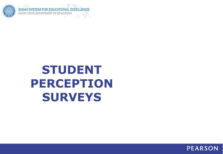 STUDENT PERCEPTION SURVEYS