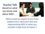 teacher talk based on what you know now about mdc