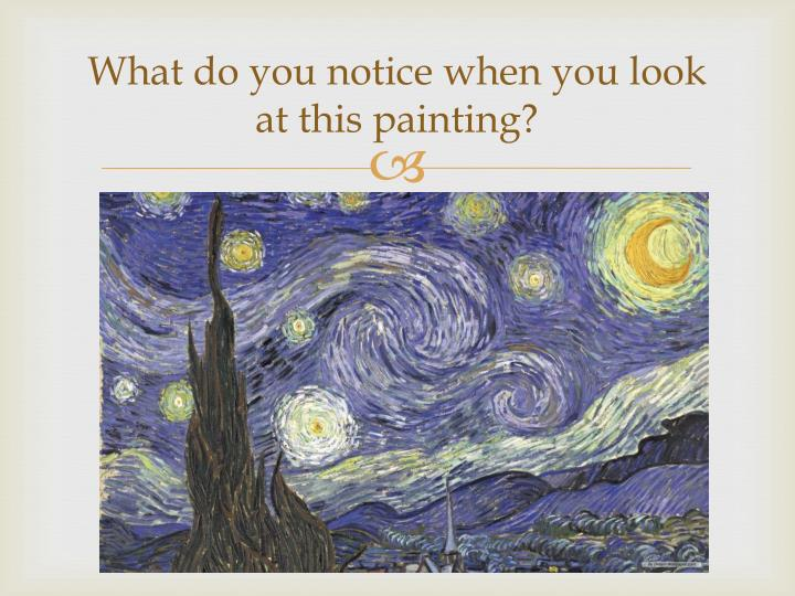 What do you notice when you look at this painting