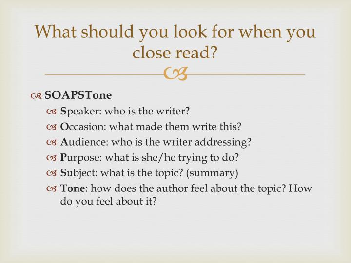 What should you look for when you close read?