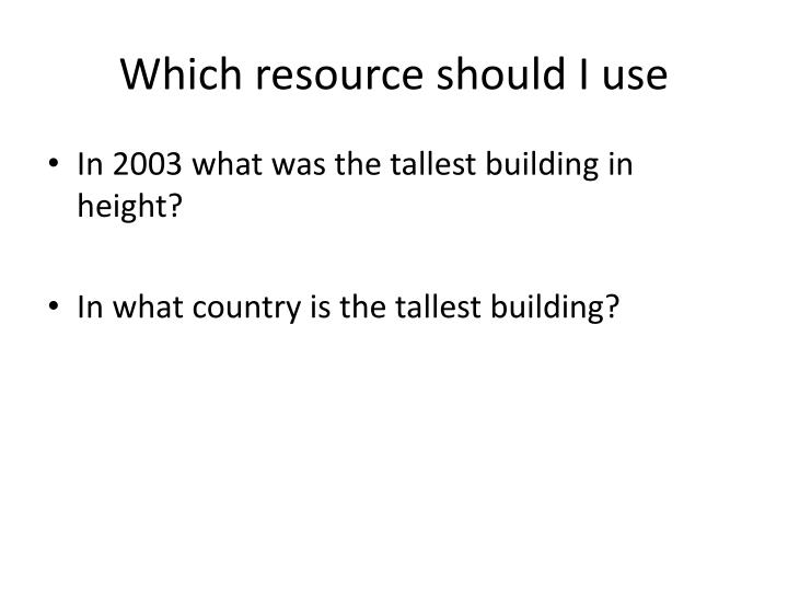 Which resource should I use