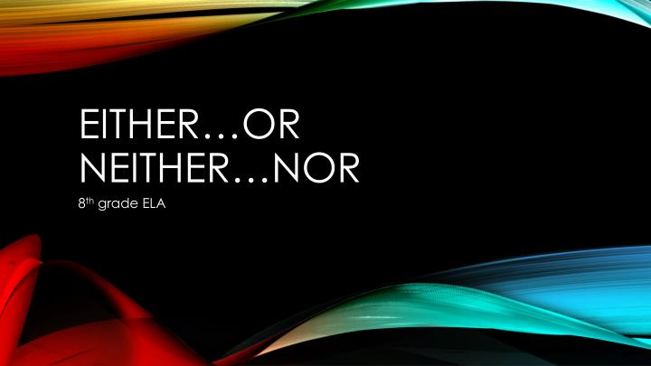 either or neither nor n.