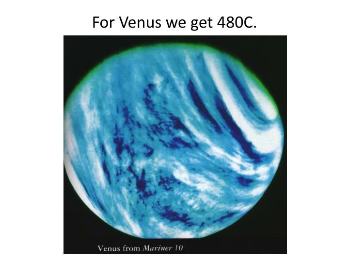 For Venus we get 480C.