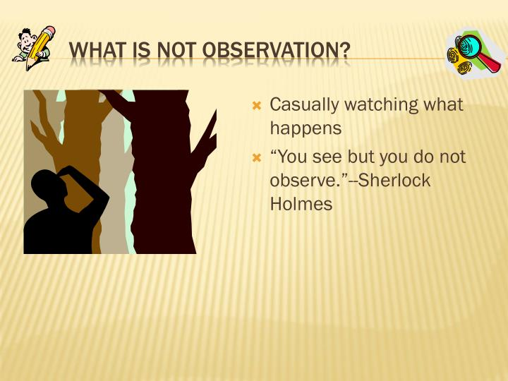 What is not Observation?