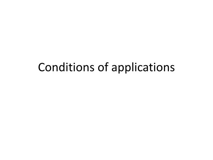 Conditions of applications