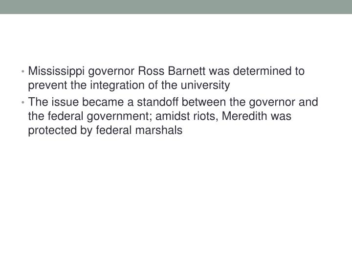 Mississippi governor Ross Barnett was determined to prevent the integration of the university