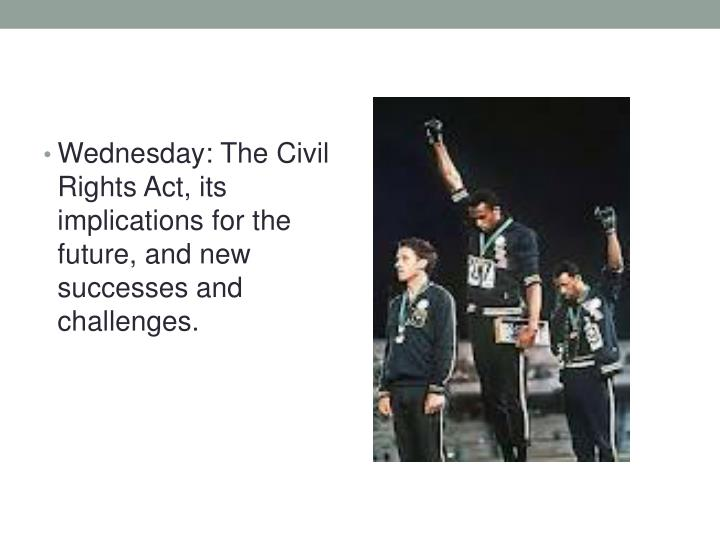 Wednesday: The Civil Rights Act, its implications for the future, and new successes and challenges.
