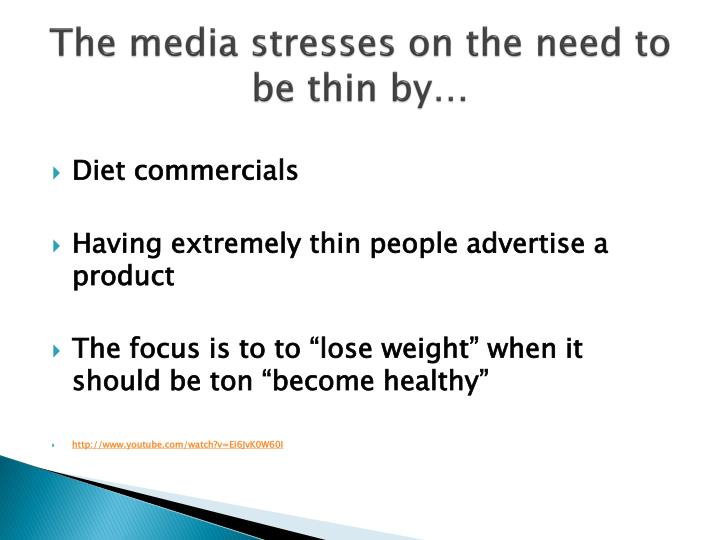 The media stresses on the need to be thin