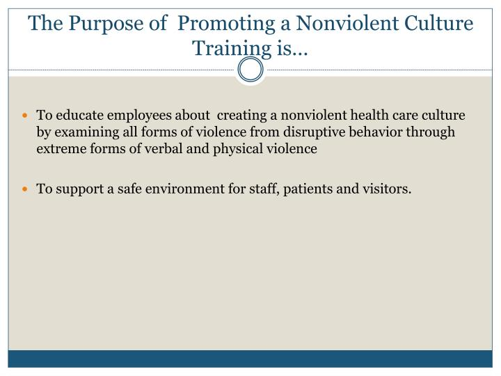 The purpose of promoting a nonviolent culture training is
