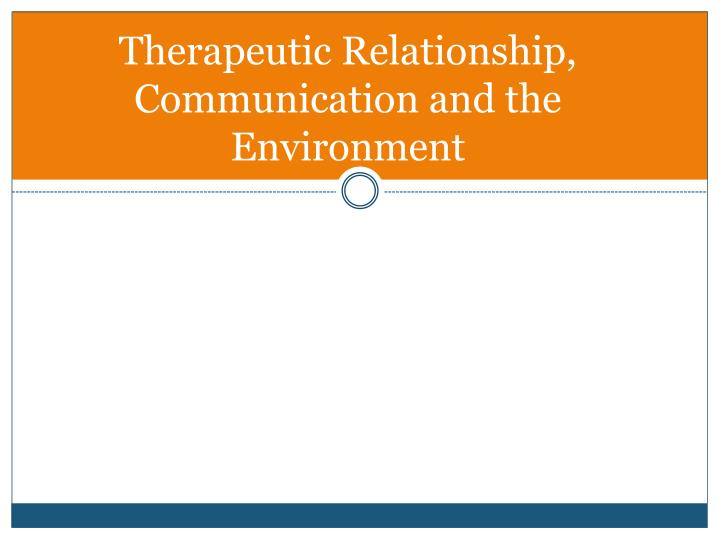 Therapeutic Relationship, Communication and