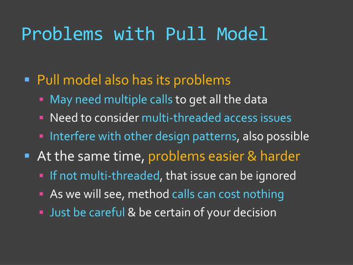 Problems with Pull Model