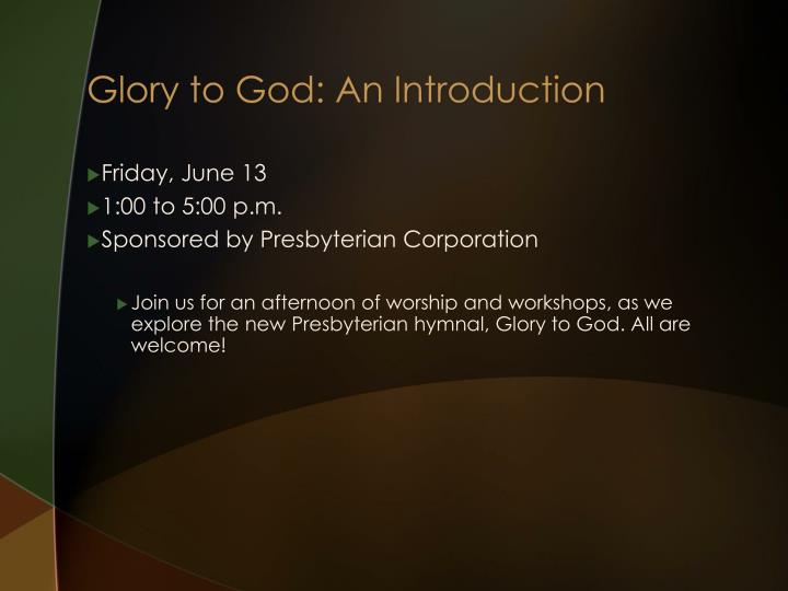 Glory to god an introduction