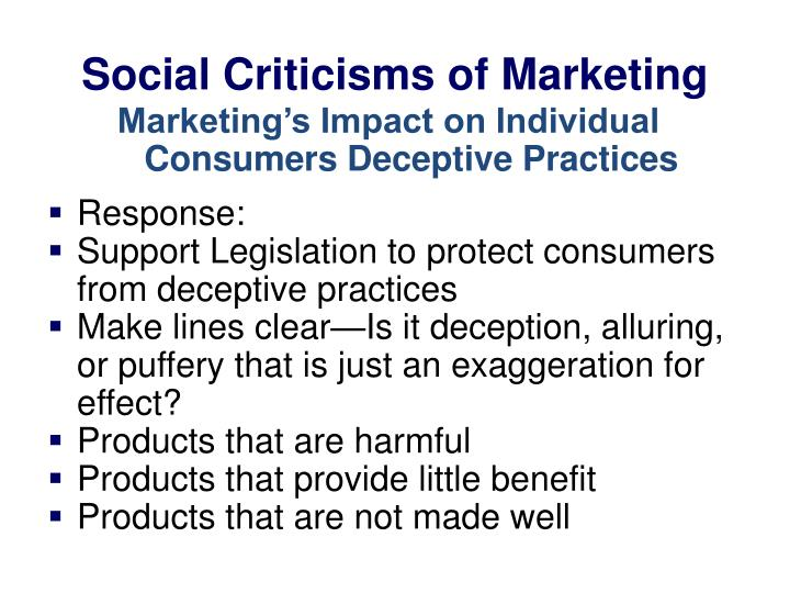 criticism of marketing Many of the criticisms aimed supposedly at marketing are really meant for some of the excesses of hard selling-shifting the goods on to the consumer at all costs.