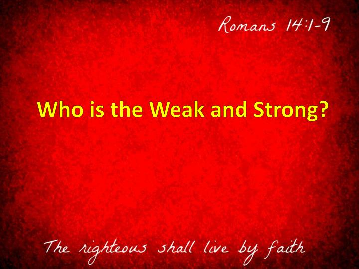 Who is the Weak and Strong?