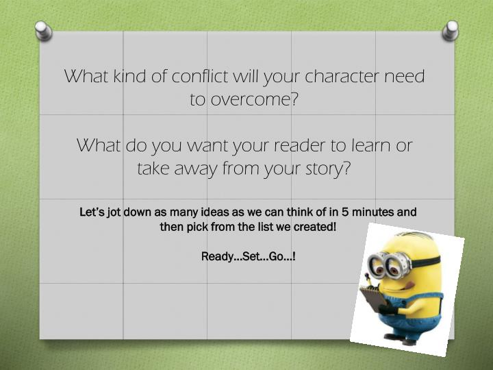 What kind of conflict will your character need to overcome?