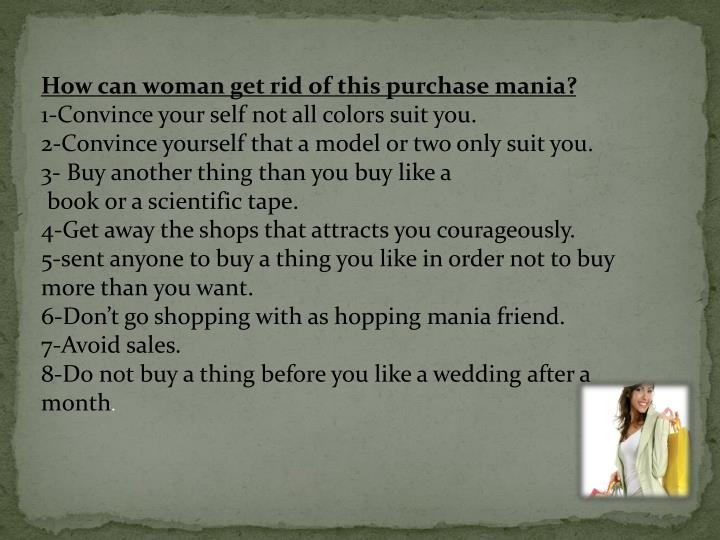 How can woman get rid of this purchase mania?
