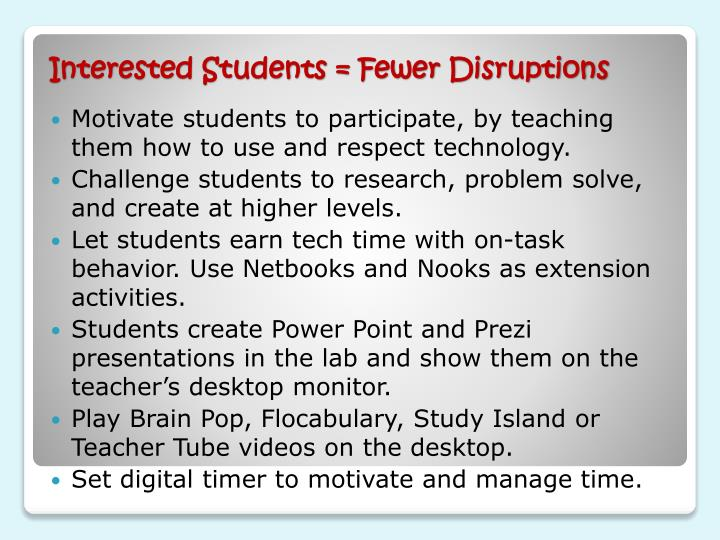 Motivate students to participate, by teaching them how to use and respect technology.