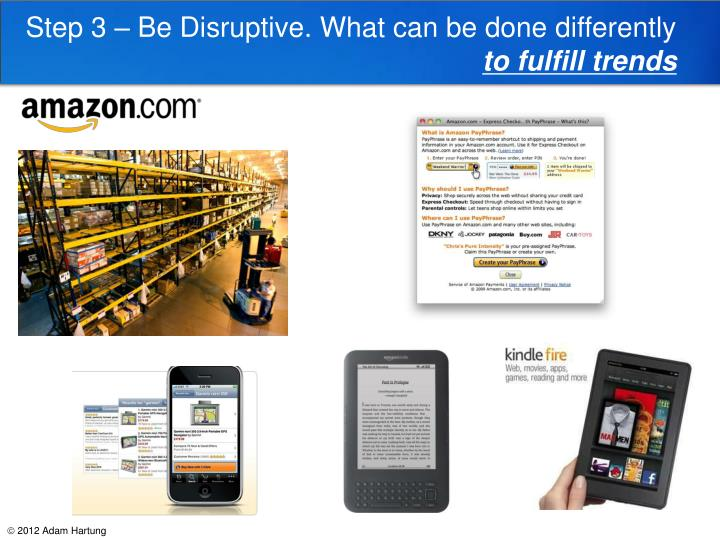 Step 3 – Be Disruptive. What can be done differently