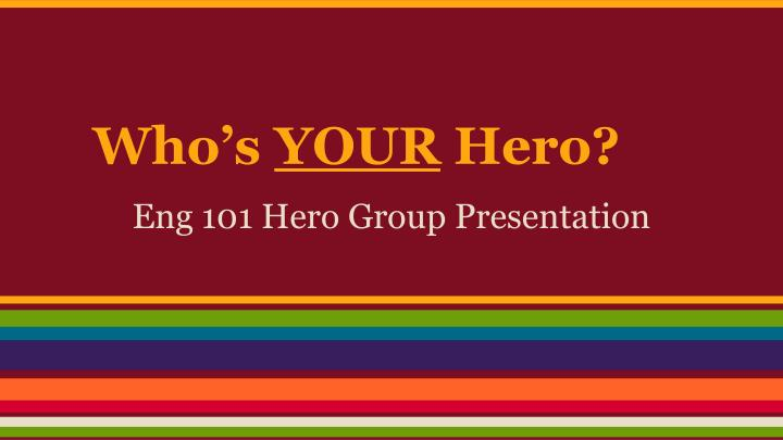 Who s your hero