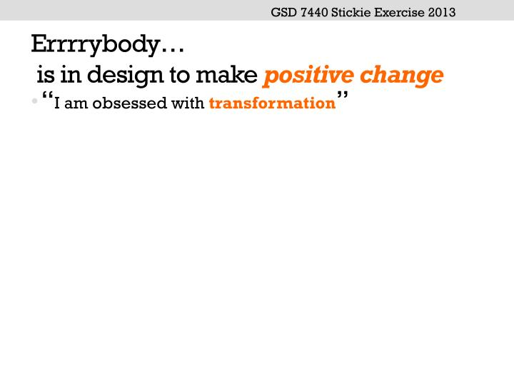 Errrrybody is in design to make positive change
