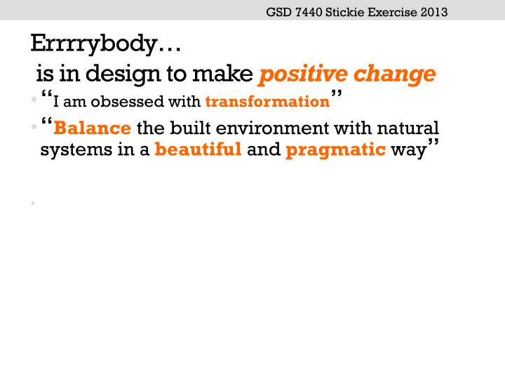 Errrrybody is in design to make positive change1