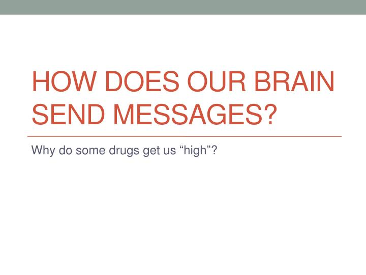 How does our brain send messages