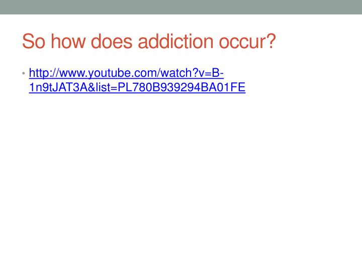 So how does addiction occur?