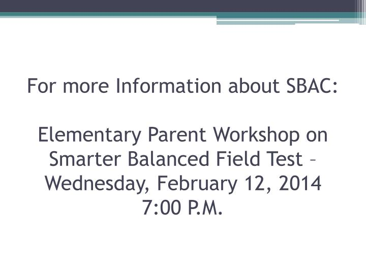 For more Information about SBAC: