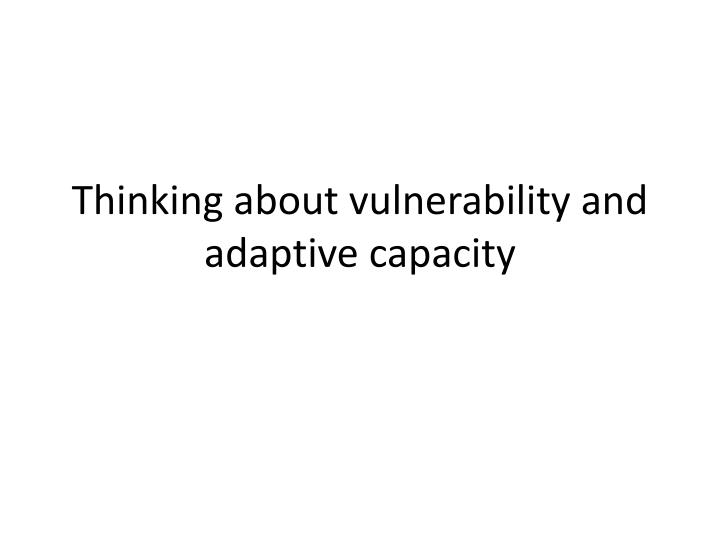 thinking about vulnerability and adaptive capacity n.