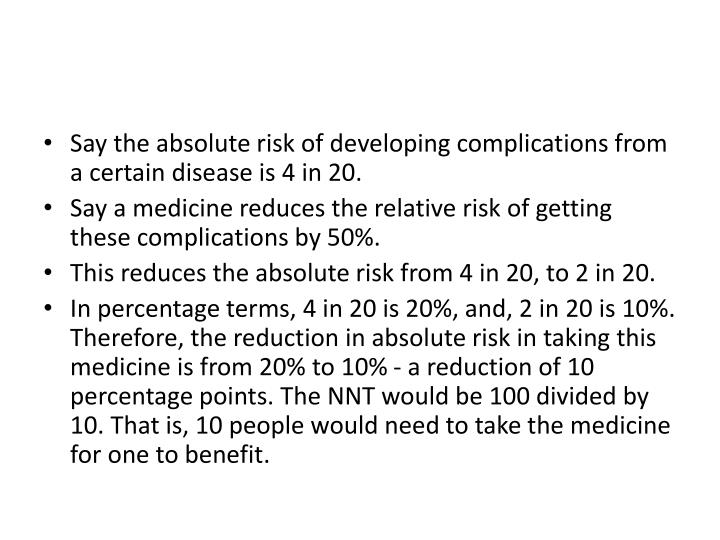 Say the absolute risk of developing complications from a certain disease is 4 in 20.