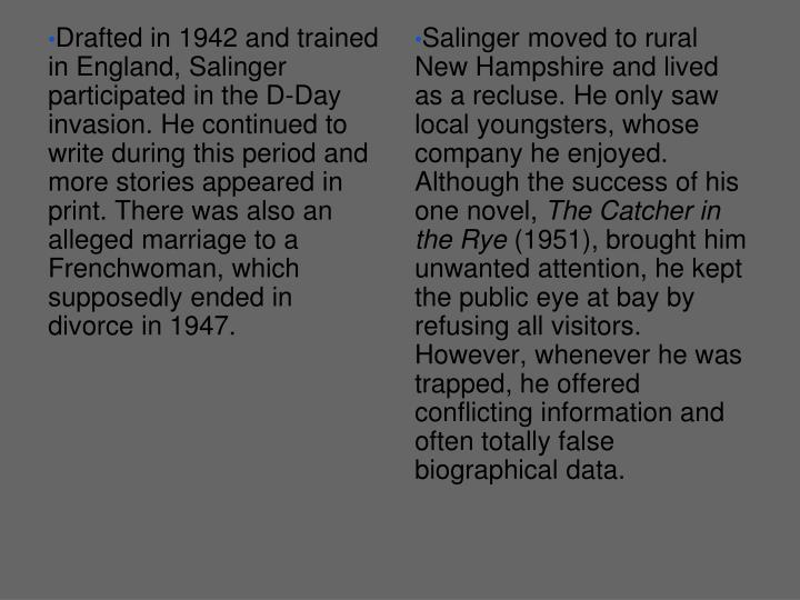 Salinger moved to rural New Hampshire and lived as a recluse. He only saw local youngsters, whose company he enjoyed. Although the success of his one novel,