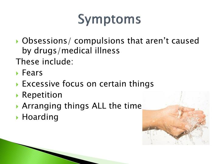 causes and symptoms of obsessive compulsive disorder Obsessive-compulsive disorder — information on symptoms and treatments for ocd from the national institute of mental health obsessive-compulsive disorder (pdf file, 14 mb) — publication and self-test from the anxiety disorders association of america.