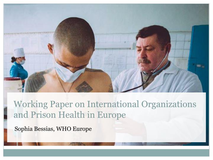 working paper on international organizations and prison health in europe n.