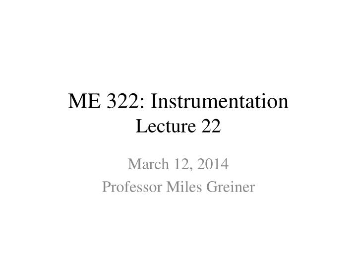 me 322 instrumentation lecture 22 n.