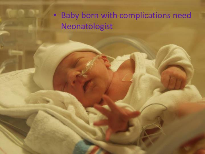 Baby born with complications need Neonatologist