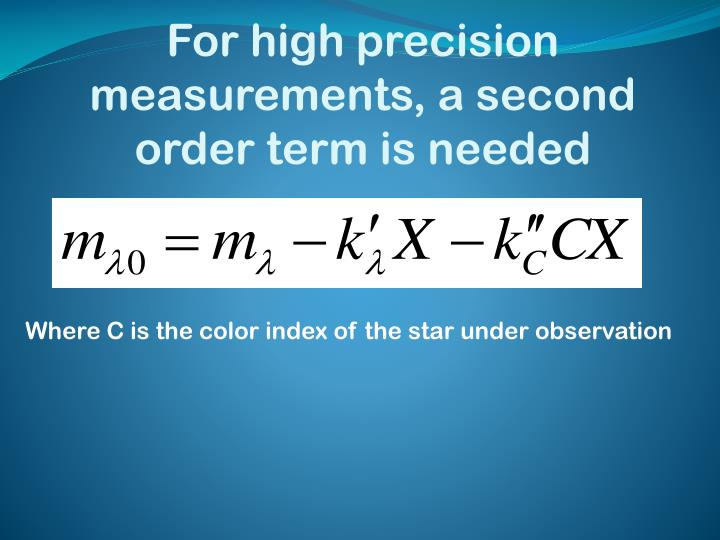 For high precision measurements, a second order term is needed