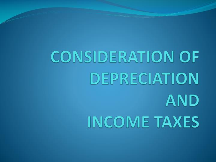 consideration of depreciation and income taxes n.